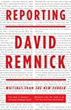 David Remnick is a writer with a rare gift for making readers understand the hearts and minds of our public figures. Whether it's the decline and fall of Mike Tyson, Al Gore's struggle to move forward after his loss in the 2000 election, or Vladimir ...
