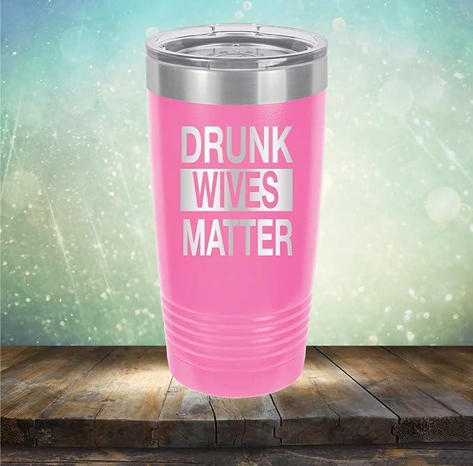 DRUNK WIVES MATTER 16oz Plastic White Travel Wine Tumbler Locking Sliding Lid Permanent Vinyl Quarantine Drinking Wine Girls Night