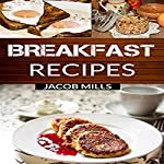 Breakfast Recipes: Delicious Breakfast Cookbook | Jacob Mills