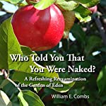 Who Told You That You Were Naked?: A Refreshing Reexamination of the Garden of Eden | William Combs