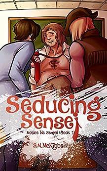 Seducing Sensei (Notice Me Senpai Book 1) by [McKibben, S.N.]