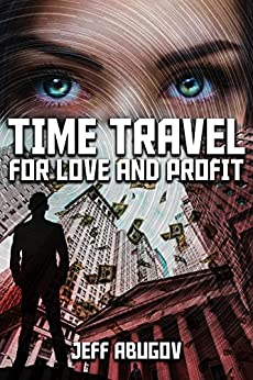 Time Travel for Love and Profit by [Abugov, Jeff]