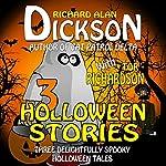 3 Halloween Stories | Richard Alan Dickson,Tor Richardson