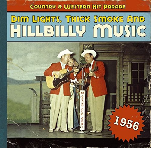 Dim Lights, Thick Smoke & Hillbilly Music: Country & Western Hit Parade 1956 (Ethnic Light)