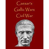 Caesar's Commentaries: The Gallic Wars & The Civil War (History Alive!)