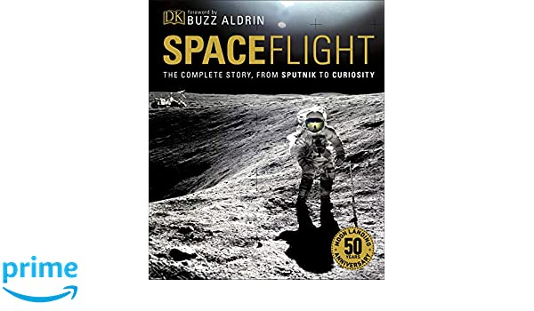Spaceflight: The Complete Story from Sputnik to Curiosity: Amazon.es: Giles Sparrow, Buzz Aldrin: Libros en idiomas extranjeros