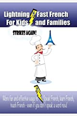 Lightning-fast French For Kids And Families Strikes Again!: More Fun Ways To Learn French, Speak French, And Teach Kids French - Even If You Don't Speak A Word Now! Paperback