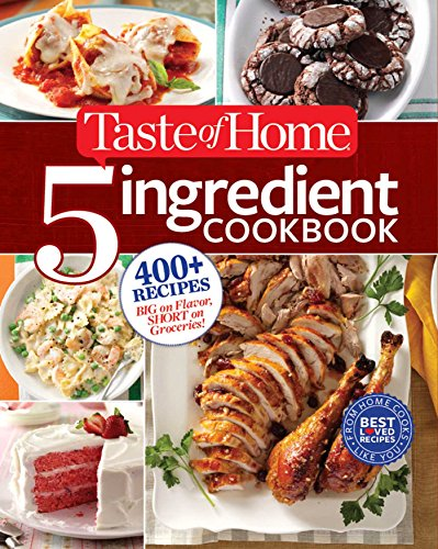 Taste of Home 5-Ingredient Cookbook: 400+ Recipes Big on Flavor, Short on...