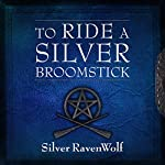 To Ride a Silver Broomstick: New Generation Witchcraft | Silver RavenWolf