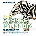 Change ist doof! für Mitarbeiter: Warum sich Menschen gegen Veränderung wehren Hörbuch von Rainer Krumm Gesprochen von: Rainer Krumm