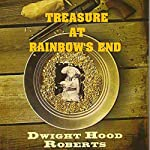 Treasure at Rainbow's End | Dwight Hood Roberts
