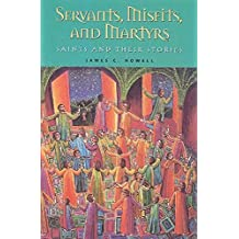 Servants Misfits And Martyrs Saints And Stories