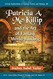 img - for Patricia A. McKillip and the Art of Fantasy World-Building (Critical Explorations in Science Fiction and Fantasy) book / textbook / text book