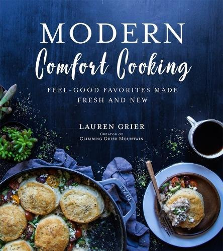 Modern Comfort Cooking: Feel-Good Favorites Made Fresh and New by Lauren Grier