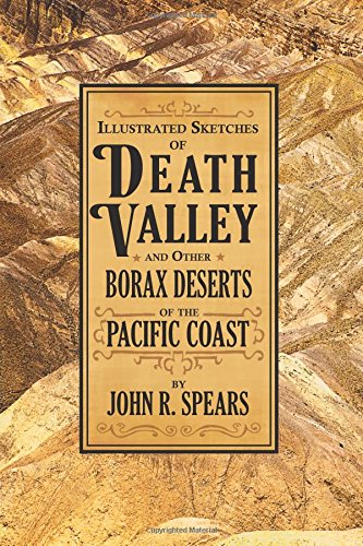 Illustrated Sketches of Death Valley: and Other Borax Deserts of the Pacific Coast