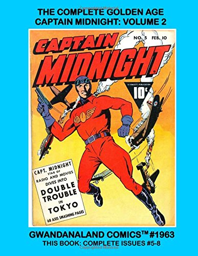 Read Online The Complete Golden Age Captain Midnight: Volume 2: Gwandanaland Comics #1963 --- The Super-Patriot-Hero --- His Complete Series Coming Your Way! -- This Book: Complete Issues #5-8 pdf epub