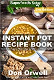 Instant Pot Recipe Book: 90+ One Pot Instant Pot Recipe Book, Dump Dinners Recipes, Quick & Easy Cooking Recipes, Antioxidants & Phytochemicals: Soups ... recipes-One Pot Budget Cookbook Book 13)