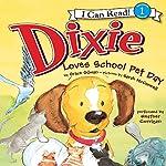 Dixie Loves School Pet Day | Grace Gilman,Sarah McConnell