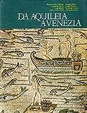 Da Aquileia A Venezia; Una Mediazione tra l'Europa e l'Oriente dal II Secolo a.C. al VI Secolo d.C.