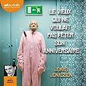 Le vieux qui ne voulait pas fêter son anniversaire Hörbuch von Jonas Jonasson Gesprochen von: Philippe Résimont