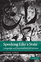 Speaking Like a State: Language and Nationalism in Pakistan by Alyssa Ayres (2012-05-10)