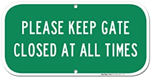 Keep Gate Closed Sign Keep Gate Closed at All Times, 6x12 Rust Free Aluminum, UV Printed, Easy to Mount Weather Resistant Long Lasting Ink Made in USA by SIGO SIGNS
