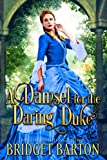 #7: A Damsel for the Daring Duke: A Historical Regency Romance Book