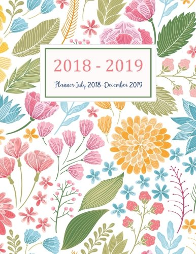 Planner July 2018-December 2019: Two Year - Daily Weekly Monthly Calendar Planner | 18 Months July 2018 to December 2019 For Academic Agenda (Academic Planner 2018-2019) (Volume 4)
