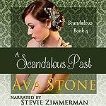 A Scandalous Past: Scandalous Series, Book 4 (Volume 4) | Ava Stone