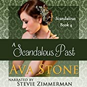 A Scandalous Past: Scandalous Series, Book 4 (Volume 4) | Ava Stone