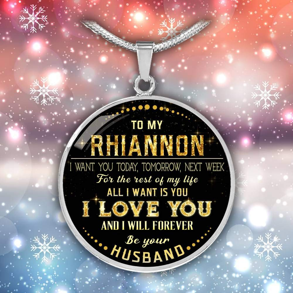 to My Rhiannon I Want You Today Next Week for The Rest of Life All I Want is You I Love You and I Will Forever Be Your Husband Valentines Gifts for Her Funny Necklace Tomorrow