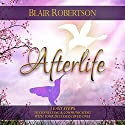Afterlife: 3 Easy Steps to Connecting and Communicating with Your Deceased Loved Ones Audiobook by Blair Robertson Narrated by Dave Wright