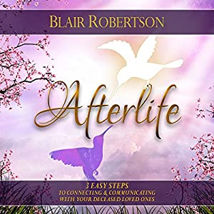 Afterlife: 3 Easy Steps to Connecting and Communicating with Your Deceased Loved Ones Audiobook