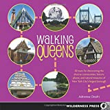 Walking Queens: 30 Tours for Discovering the Diverse Communities, Historic Places, and Natural Treasures of New York City's Largest Borough