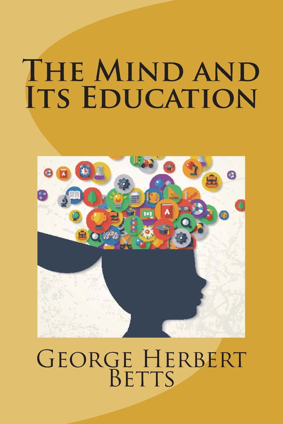 The Mind and Its Education: George Herbert Betts: 9781721925377:  Amazon.com: Books