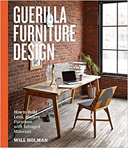 guerilla furniture design how to build lean modern furniture with salvaged materials will holman amazoncom books - How To Flip Furniture