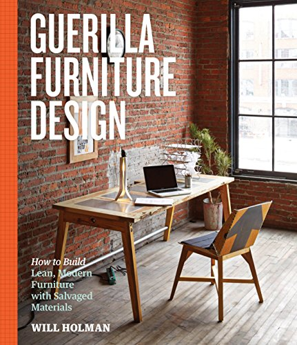 Guerilla Furniture Design: How to Build Lean, Modern Furniture with Salvaged Materials (Party Furniture Sale For)