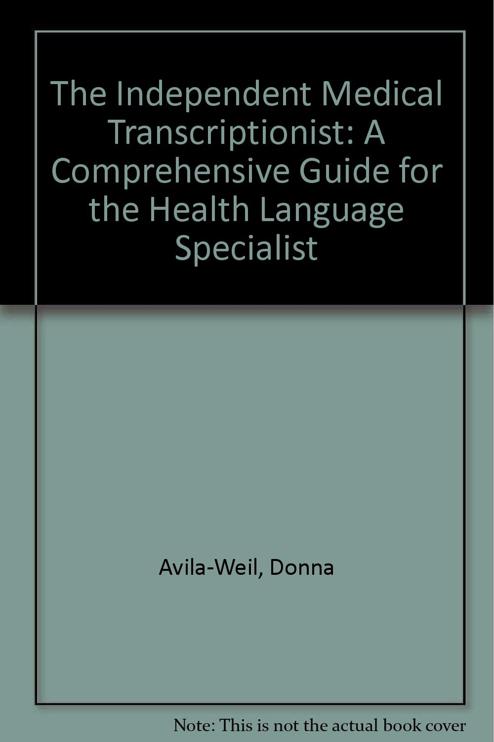 The Independent Medical Transcriptionist: A Comprehensive Guide for the Health Language Specialist