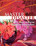 img - for Master Disaster: Five Ways to Rescue Desperate Watercolors book / textbook / text book
