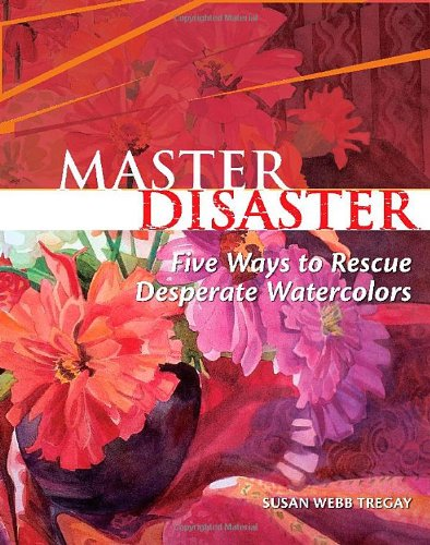 Master Disaster: Five Ways to Rescue Desperate Watercolors