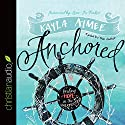 Anchored: Finding Hope in the Unexpected Audiobook by Kayla Aimee Narrated by Kayla Aimee