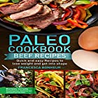 Paleo Cookbook: Quick and Easy Beef Recipes to Lose Weight and Get into Shape Hörbuch von Francesca Bonheur Gesprochen von: Giles Miller