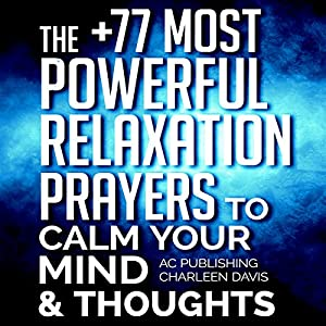 The +77 Most Powerful Relaxation Prayers to Calm Your Mind & Thoughts Hörbuch