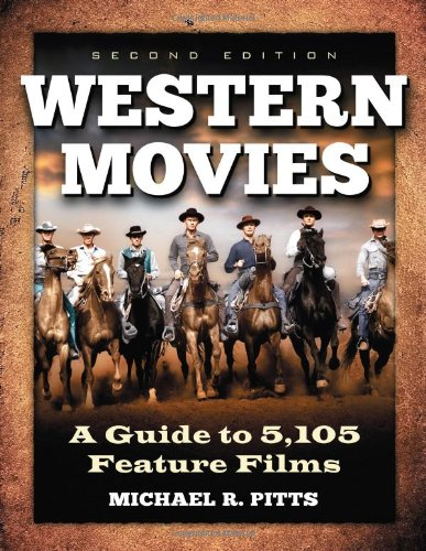 Western Movies: A Guide to 5,105 Feature Films, 2d ed. (Film Western)