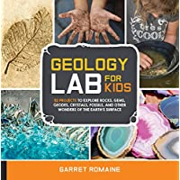Geology Lab for Kids: 52 Projects to Explore Rocks, Gems, Geodes, Crystals, Fossils, and Other Wonders of the Earth's Surface: Volume 13