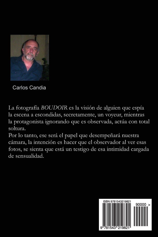 Boudoir: El Arte de la Fotografia Indiscreta (Spanish Edition): Carlos Candia: 9781543219821: Amazon.com: Books
