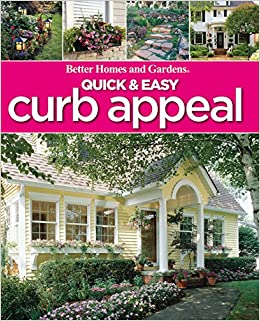 Quick U0026 Easy Curb Appeal (Better Homes And Gardens Home): Better Homes And  Gardens: 9780470612774: Amazon.com: Books