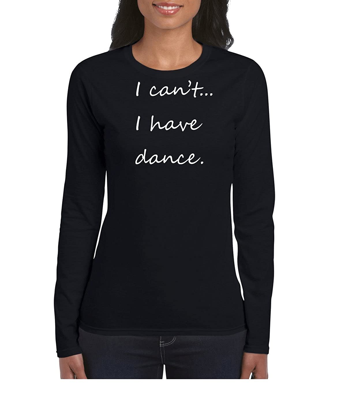Amazon.com: AW Fashions I Cant I Have Dance - Gift Shirt Womens Long Sleeve Tee: Clothing