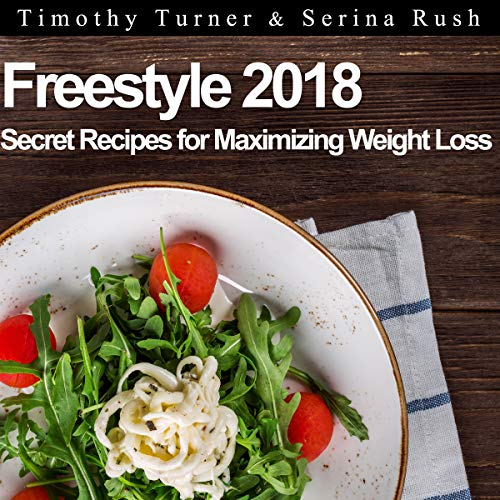 Freestyle Cookbook 2018: Secret Recipes for Faster Weight Loss by Serina Rush, Timothy Turner