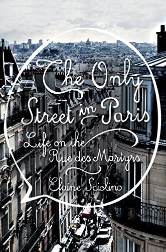 The Only Street in Paris: Life on the Rue des Martyrs cover